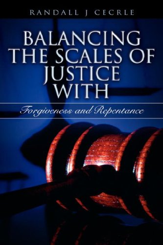 BALANCING THE SCALES OF JUSTICE With Forgiveness and Repentance