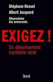 Exigez !: Un désarmement nucléaire total par Hessel