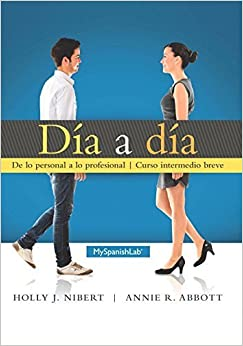 Día a día plus MySpanishLab with Pearson eText - Access Card Package 1st edition by Nibert, Holly J., Abbott, Annie R. (2014)
