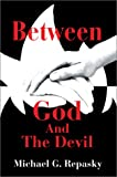 Between God and the Devil, Michael G. Repasky, 0595656005