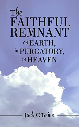 Faithful Remnant On Earth, in Purgatory, in Heaven, The