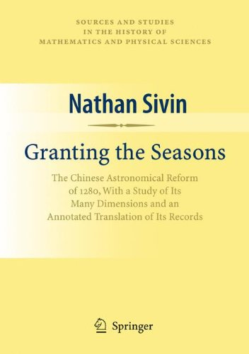 Granting the Seasons: The Chinese Astronomical Reform of 1280, With a Study of Its Many Dimensions and a Translation of its Records (Sources and ... History of Mathematics and Physical Sciences) PDF