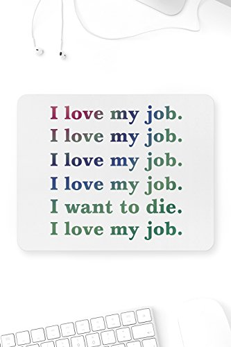 I Love My Job I Want To Die Mouse Pad Sarcastic ME Funny Office Novelty Gift Idea by Sarcastic ME