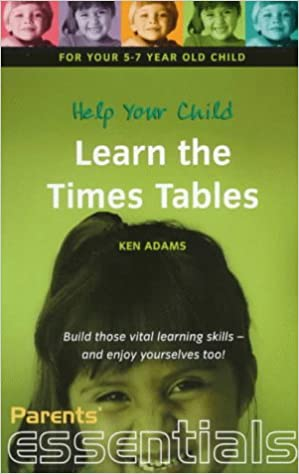 Help Your Child Learn the Times Tables: For your 5-7 year old child. Build those vital learning skills - and enjoy yourselves too! (Parents' essentials)