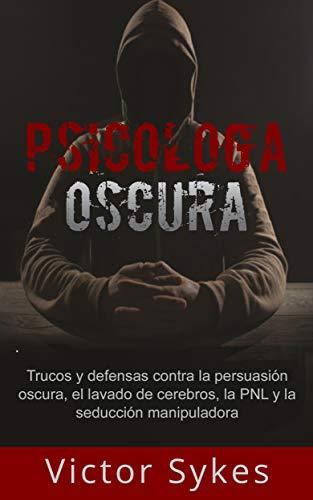 Psicología Oscura: Trucos y defensas contra la persuasión ...