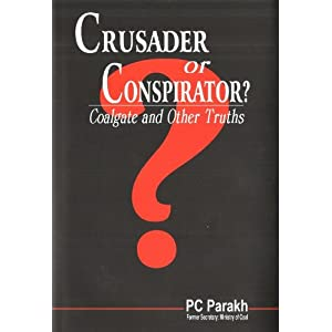Crusader or Conspirator? Coalgate and Other Truths [Hardcover] PC Parakh (Author) for Rs. 355 from Amazon India Online book store, Amazon. in