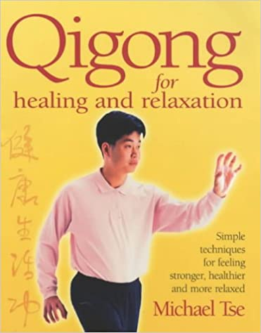 Qigong For Healing And Relaxation: Simple techniques for feeling stronger, healthier and more relaxed