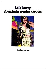 Anastasia, tome 3 : Anastasia, à votre service par Lois Lowry