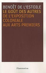 Le goût des autres : De l'exposition coloniale aux Arts premiers par Benoît de L'Estoile