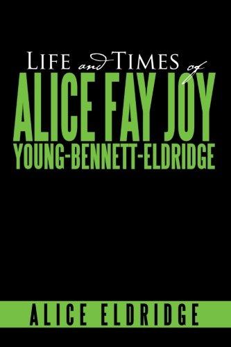 Life And Times of Alice Fay Joy Young-Bennett-Eldridge ebook