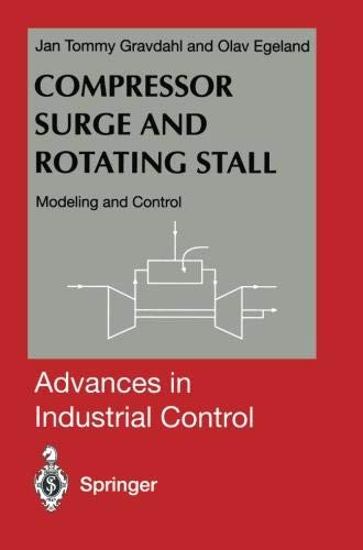 (Compressor Surge and Rotating Stall: Modeling and Control (Advances in Industrial Control) )