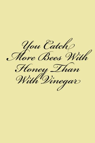 You Catch More Bees With Honey Than With Vinegar: Notebook by Wild Pages Press