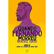 Quando Fernando morreu (Todas as letras do arco-íris Livro 3)