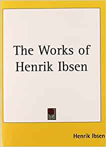 the life and works of henrik ibsen Although the literature on henrik ibsen is enormous, most of the texts analyse his works, whereas the biographical and historical aspects of his life.