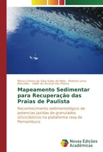 Mapeamento Sedimentar para Recuperação das Praias de Paulista: Reconhecimento sedimentológico de potencias jazidas de granulados siliciclásticos na plataforma rasa de Pernambuco (Portuguese Edition) pdf epub