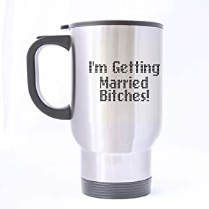Nice Funny I'm Getting married BITCHES Theme - 100% Stainless Steel Material Travel Mugs - 14oz sizes