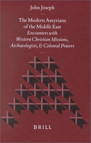 The Modern Assyrians of the Middle East: Encounters with Western Christian  Missions, Archaeologists, and Colonial Power (Studies in Christian  Mission): Joseph, John: 9789004116412: Amazon.com: Books