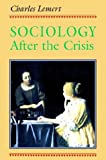 Sociology after the Crisis, Charles Lemert, 0813325447