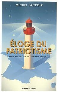Eloge du patriotisme : Petite philosophie du sentiment national par Michel Lacroix