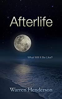 Afterlife: What Will It Be Like?