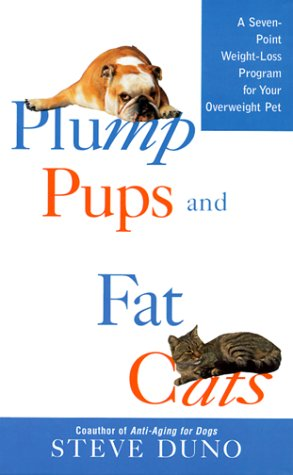Plump Pups and Fat Cats: A Seven-Point Weight Loss Program for Your Overweight Pet by St. Martin's Griffin
