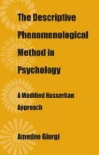 The Descriptive Phenomenological Method in Psychology: A Modified Huessrlian Approach by Amedeo Giorgi (2009-06-04)