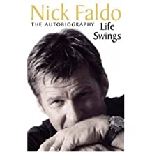 Life Swings: The Autobiography by Jack Nicklaus (Foreword), Nick Faldo (26-Jun-1905) Hardcover