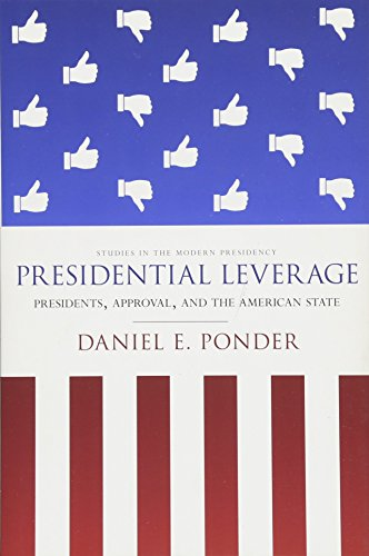 Presidential Leverage: Presidents, Approval, and the American State (Studies in the Modern Presidency)