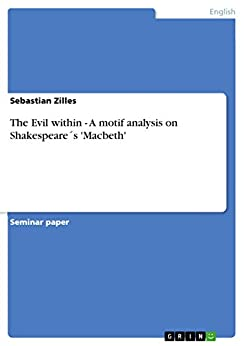the horrendous evil within shakespeares macbeth essay Free essay: the horrendous evil within macbeth macbeth by william shakespeare is a recognized classic tragedy portraying the victory of good over evil this.