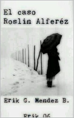 EL CASO ROSLIN ALFEREZ. (Spanish Edition)
