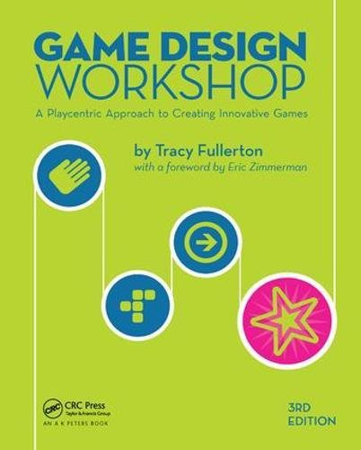 Game Design Workshop: A Playcentric Approach to Creating Innovative Games, Third Edition by A K Peters/CRC Press
