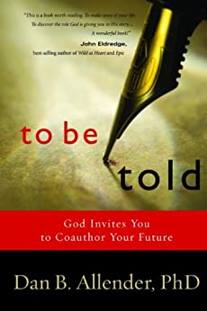To Be Told: Know Your Story, Shape Your Future by [Allender, Dan B.]
