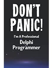 Don't Panic! I'm A Professional Delphi Programmer: Customized Lined Notebook Journal Gift For A Qualified Delphi Developer