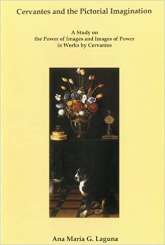 Books in french download Cervantes and the Pictorial Imagination: A Study on the Power of Images and Images of Power in Works by Cervantes DJVU by Ana María  G. Laguna