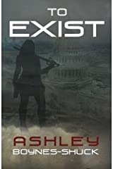 To Exist by Ashley Boynes-Shuck (2015-05-06) Paperback