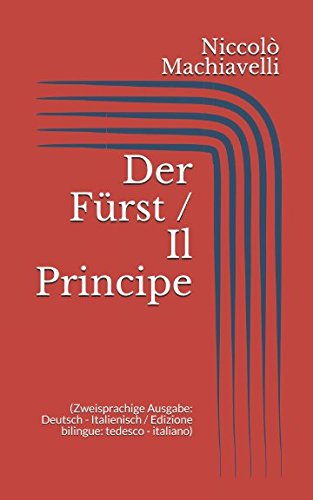 Der Fürst / Il Principe (Zweisprachige Ausgabe: Deutsch - Italienisch / Edizione bilingue: tedesco - italiano) Taschenbuch – 14. Mai 2017 Niccolò Machiavelli Independently published 1521293260 Fiction / Classics