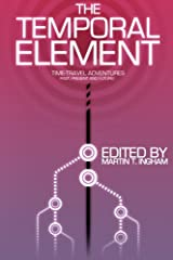 The Temporal Element: Time Travel Adventures, Past, Present, & Future Paperback