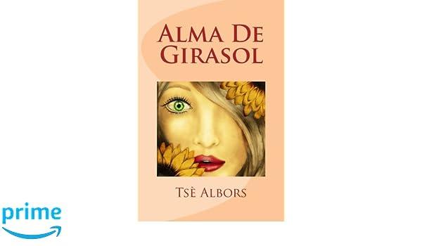 Amazon.com: Alma De Girasol (Spanish Edition) (9781542615655): Tsè Albors: Books