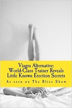 Viagra Alternative: World-Class Trainer Reveals Little Known Erection Secrets by The Bliss Show (2013-12-02)