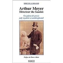 Arthur Meyer, directeur du Gaulois: Un patron de presse juif, royaliste et