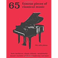 65 Famous Pieces of Classical Music for Solo Piano: Bach, Beethoven, Chopin, Debussy, Mendelssohn, Scarlatti, Schubert…