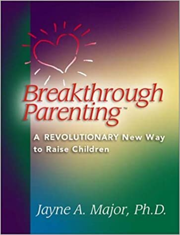 Breakthrough Parenting : A Revolutionary New Way to Raise