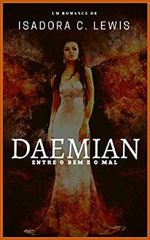 Amazon.com.br eBooks Kindle: DAEMIAN: Entre o Bem e o Mal, Isadora C. Lewis, Cláudia Wilma