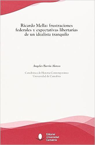 Ricardo Mella: frustraciones federales y expectativas libertarias de un idealist Florilogio: Amazon.es: Barrio Alonso, Ángeles: Libros