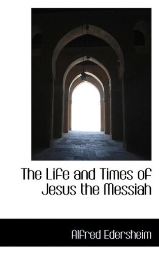 The Life and Times of Jesus the Messiah Vol. I