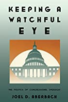 Keeping a Watchful Eye: The Politics of Congressional Oversight