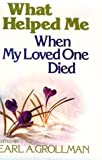 What Helped Me When My Loved One Died, Earl A. Grollman, 0807032298