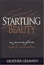 Startling Beauty: My Journey From Rape to Restoration