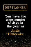 2019 Planner: You Have The Same Number Of Days In The Year As Justin Timberlake: Justin Timberlake 2019 Planner