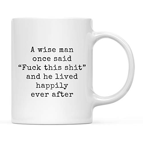 Andaz Press 11oz. Funny Rude Coffee Mug Gift, Typewriter Style, A Wise Man Once Said Fuck This Shit and He Lived Happily Ever After, 1-Pack, Sarcastic Coworker Friend Birthday -